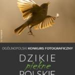 """Ogólnopolski Konkurs Fotograficzny pt.: """"Dzikie piękne polskie"""""""